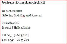 Robert StephanGalerist, Dipl.-Ing. und Assessor Sternstraße 8D-06108 Halle (Saale) Tel.: 0345 - 68 57 104Fax: 0345 - 68 57 105